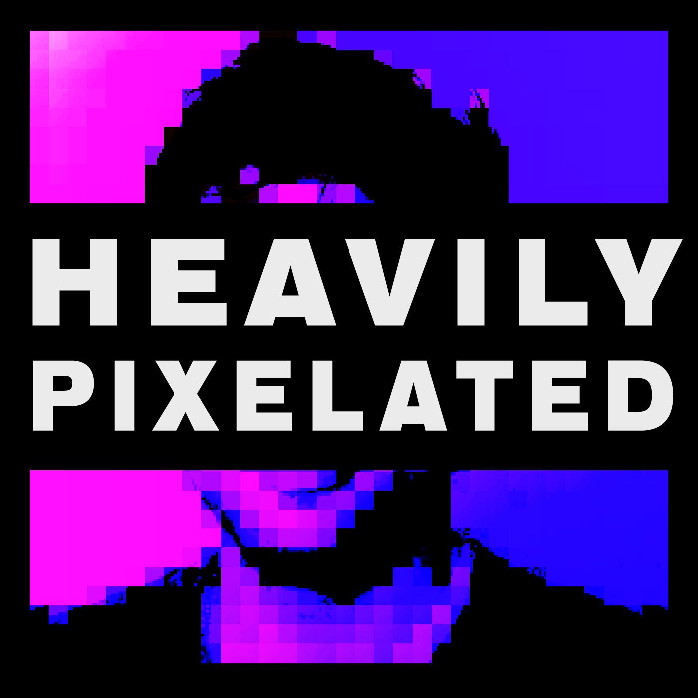 Heavily Pixelated